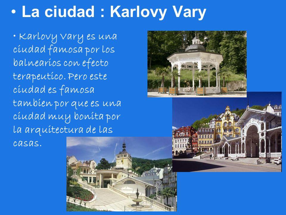 La ciudad : Karlovy Vary Karlovy Vary es una ciudad famosa por los balnearios con efecto terapeutico. Pero este ciudad es famosa tambien por que es un