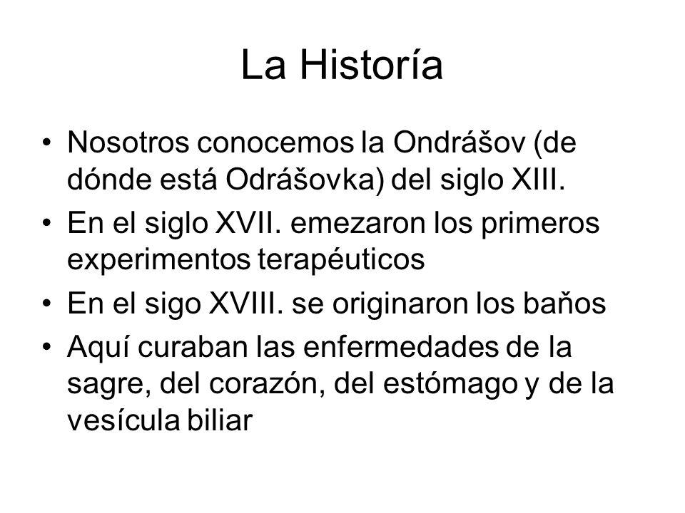 La Historía Nosotros conocemos la Ondrášov (de dónde está Odrášovka) del siglo XIII. En el siglo XVII. emezaron los primeros experimentos terapéuticos