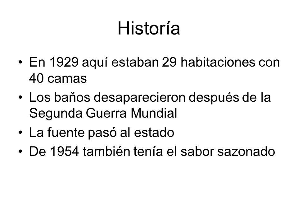 Historía En 1929 aquí estaban 29 habitaciones con 40 camas Los baňos desaparecieron después de la Segunda Guerra Mundial La fuente pasó al estado De 1