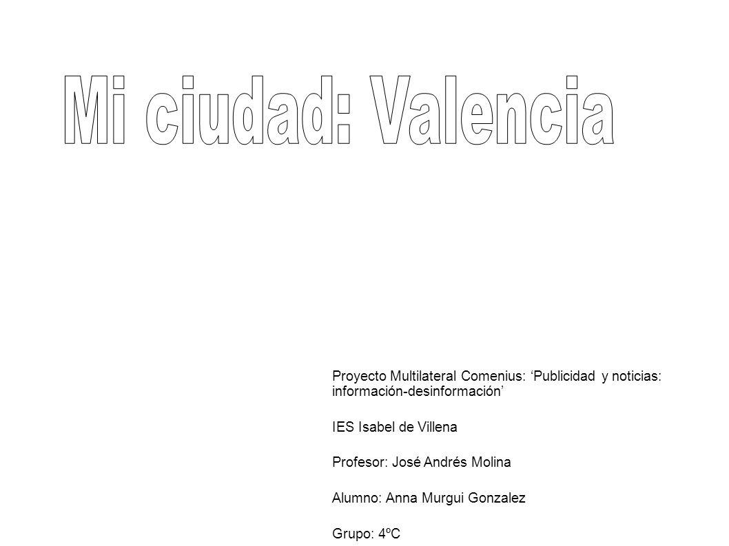 Proyecto Multilateral Comenius: Publicidad y noticias: información-desinformación IES Isabel de Villena Profesor: José Andrés Molina Alumno: Anna Murg