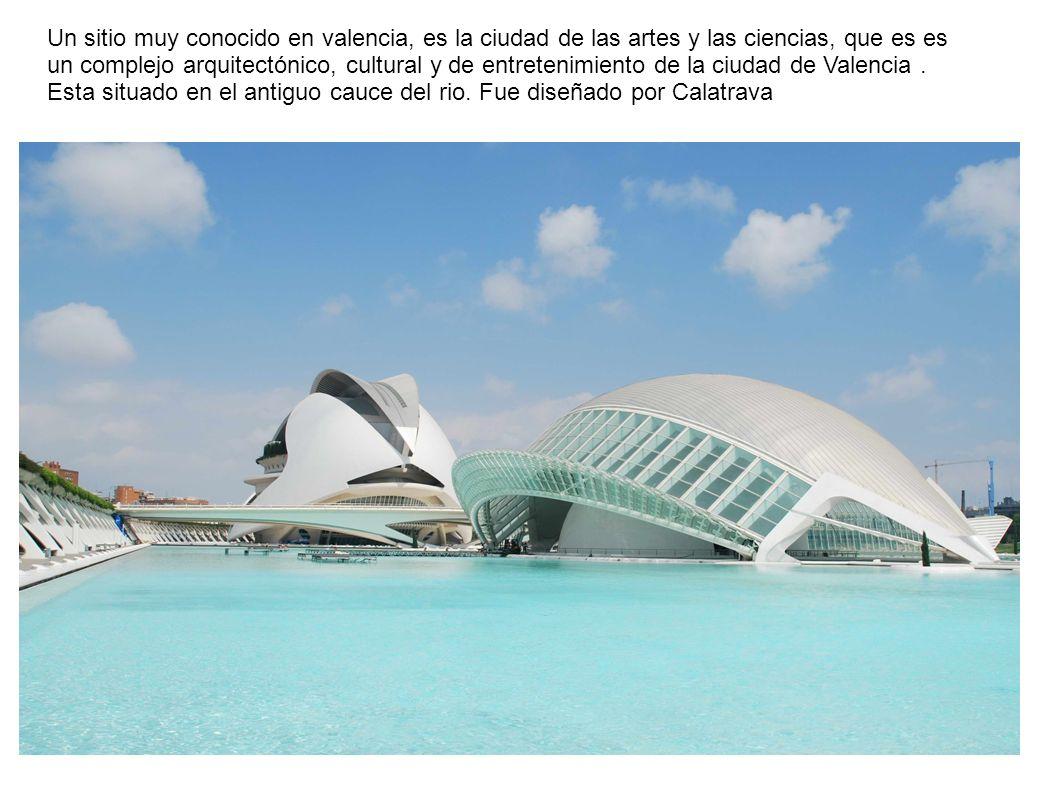 Un sitio muy conocido en valencia, es la ciudad de las artes y las ciencias, que es es un complejo arquitectónico, cultural y de entretenimiento de la