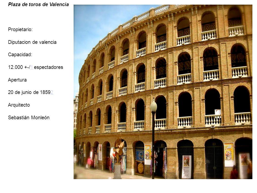 Plaza de toros de Valencia Propietario: Diputacion de valencia Capacidad: 12.000 +-/1 espectadores1 Apertura 20 de junio de 185922 Arquitecto Sebastiá