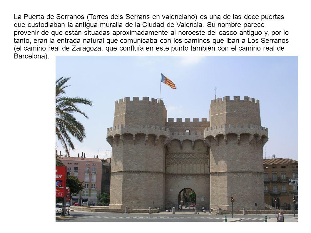 La Puerta de Serranos (Torres dels Serrans en valenciano) es una de las doce puertas que custodiaban la antigua muralla de la Ciudad de Valencia. Su n