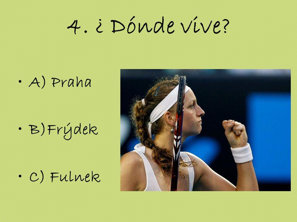 4. ¿ Dónde vive? A) Praha B)Frýdek C) Fulnek