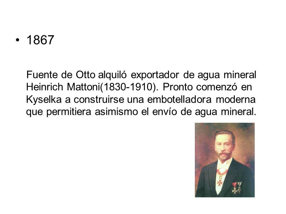 1867 Fuente de Otto alquiló exportador de agua mineral Heinrich Mattoni(1830-1910). Pronto comenzó en Kyselka a construirse una embotelladora moderna