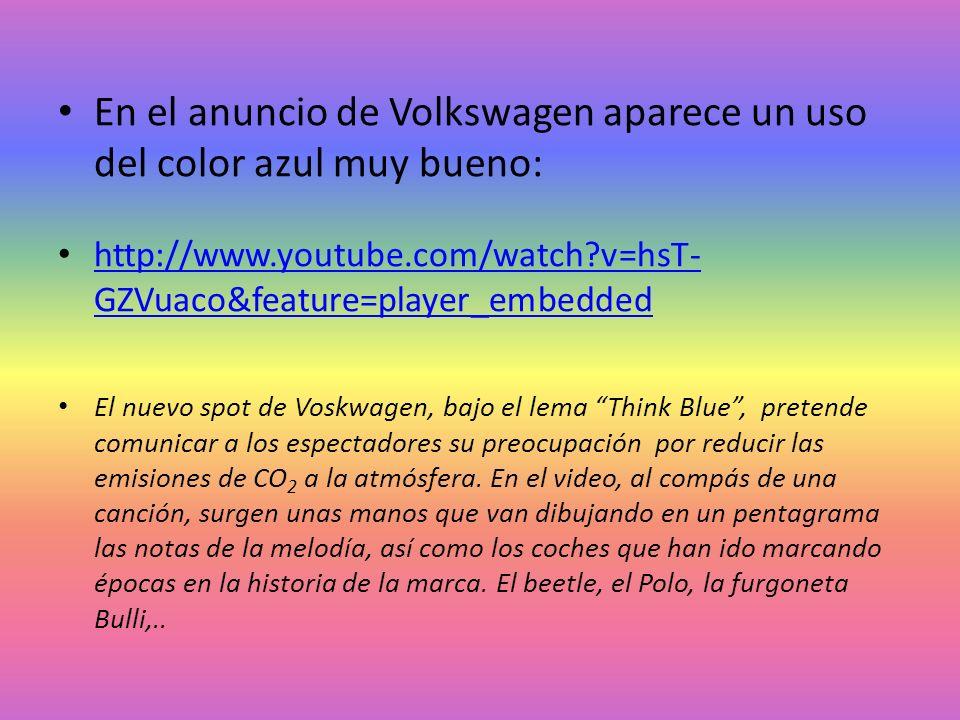 En el anuncio de Volkswagen aparece un uso del color azul muy bueno: http://www.youtube.com/watch?v=hsT- GZVuaco&feature=player_embedded http://www.yo
