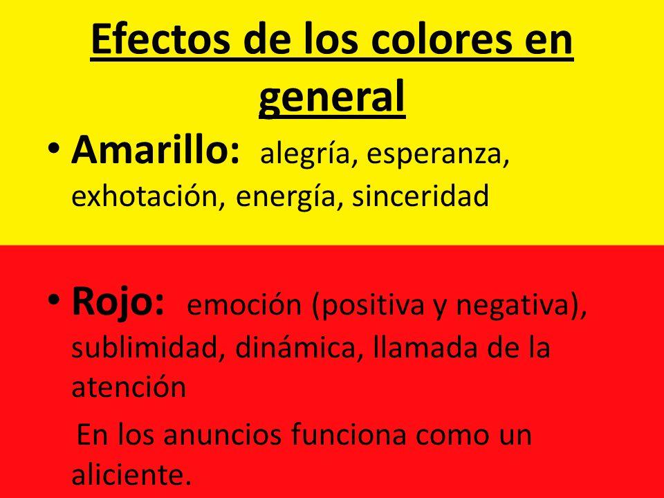 Efectos de los colores en general Amarillo: alegría, esperanza, exhotación, energía, sinceridad Rojo: emoción (positiva y negativa), sublimidad, dinám