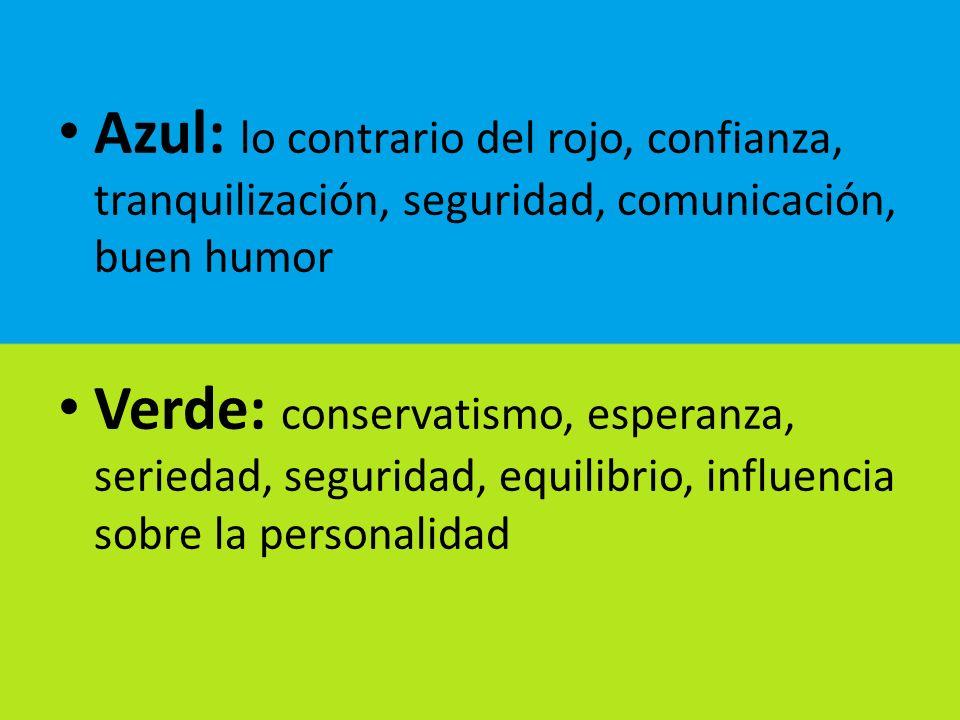 Azul: lo contrario del rojo, confianza, tranquilización, seguridad, comunicación, buen humor Verde: conservatismo, esperanza, seriedad, seguridad, equ