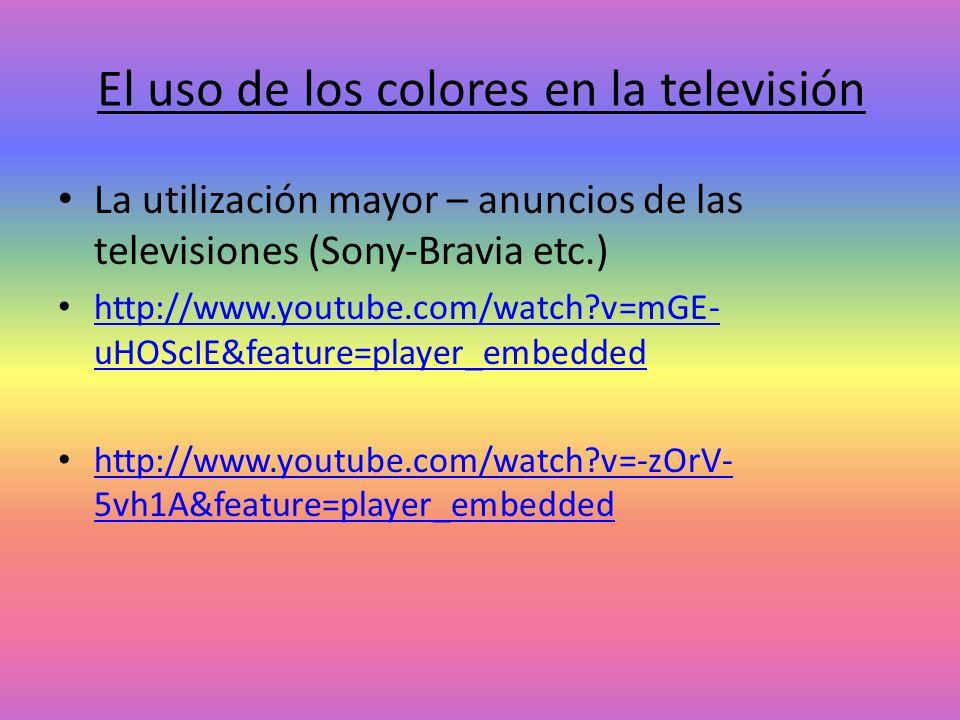 El uso de los colores en la televisión La utilización mayor – anuncios de las televisiones (Sony-Bravia etc.) http://www.youtube.com/watch?v=mGE- uHOS
