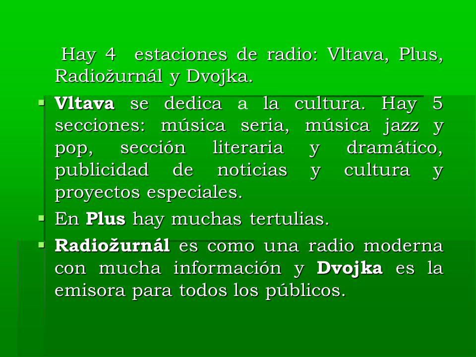 Hay 4 estaciones de radio: Vltava, Plus, Radiožurnál y Dvojka.