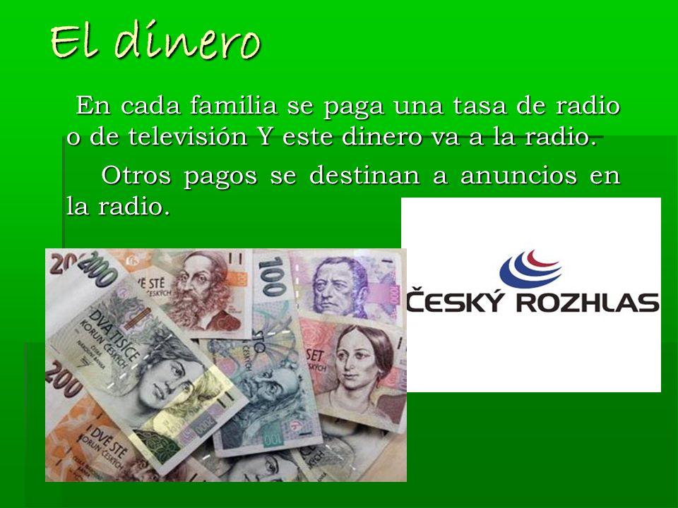 El dinero En cada familia se paga una tasa de radio o de televisión Y este dinero va a la radio.