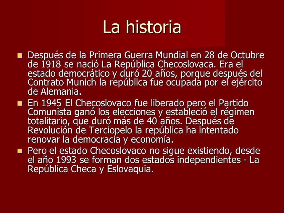 La historia Después de la Primera Guerra Mundial en 28 de Octubre de 1918 se nació La República Checoslovaca. Era el estado democrático y duró 20 años