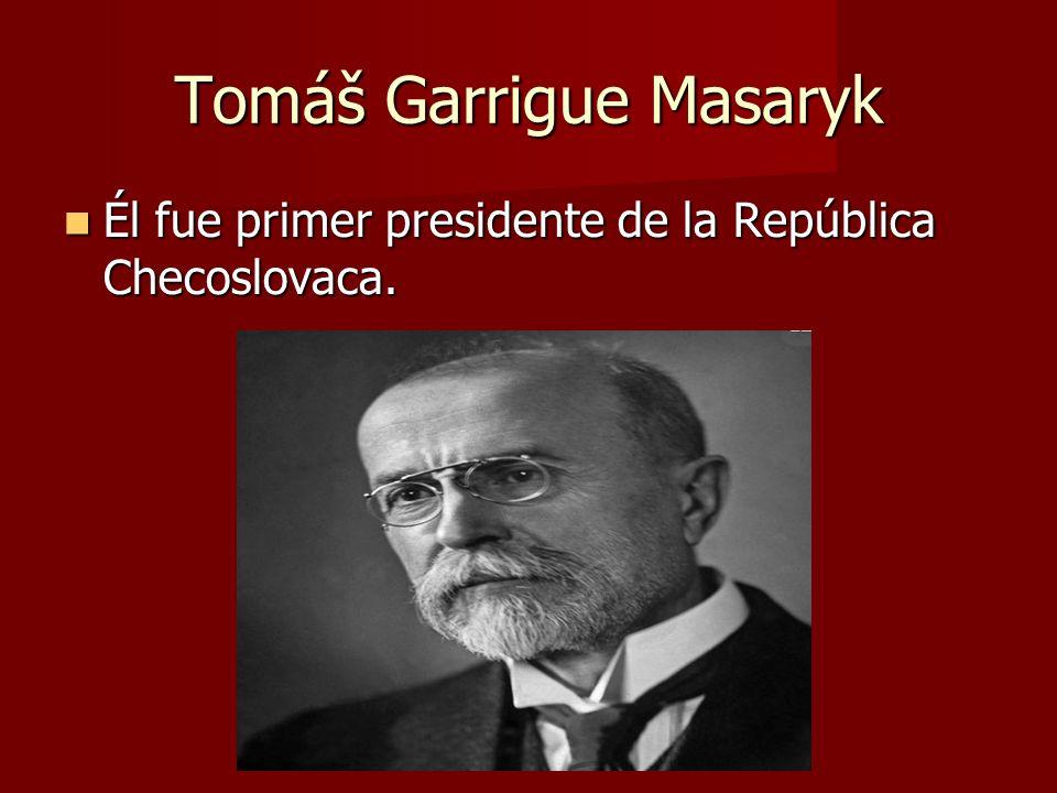 Tomáš Garrigue Masaryk Él fue primer presidente de la República Checoslovaca. Él fue primer presidente de la República Checoslovaca.