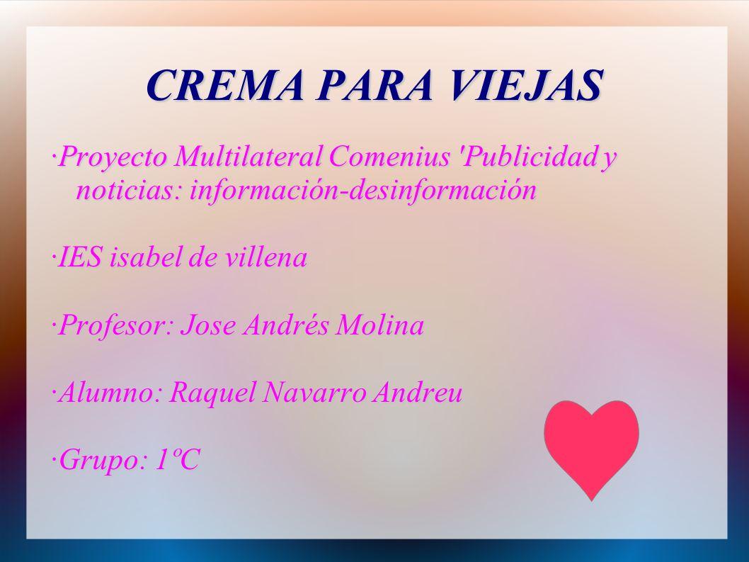 CREMA PARA VIEJAS ·Proyecto Multilateral Comenius 'Publicidad y noticias: información-desinformación ·IES isabel de villena ·Profesor: Jose Andrés Mol