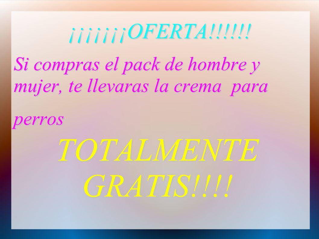 ¡¡¡¡¡¡¡OFERTA!!!!!! Si compras el pack de hombre y mujer, te llevaras la crema para perros TOTALMENTE GRATIS!!!!
