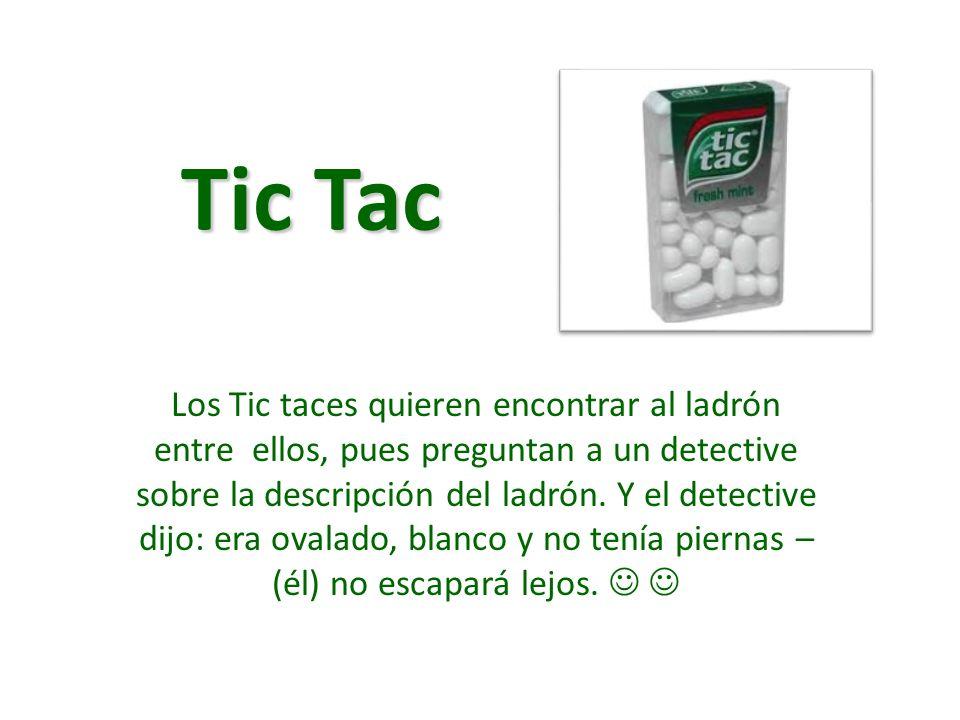 Tic Tac Tic Tac Los Tic taces quieren encontrar al ladrón entre ellos, pues preguntan a un detective sobre la descripción del ladrón. Y el detective d