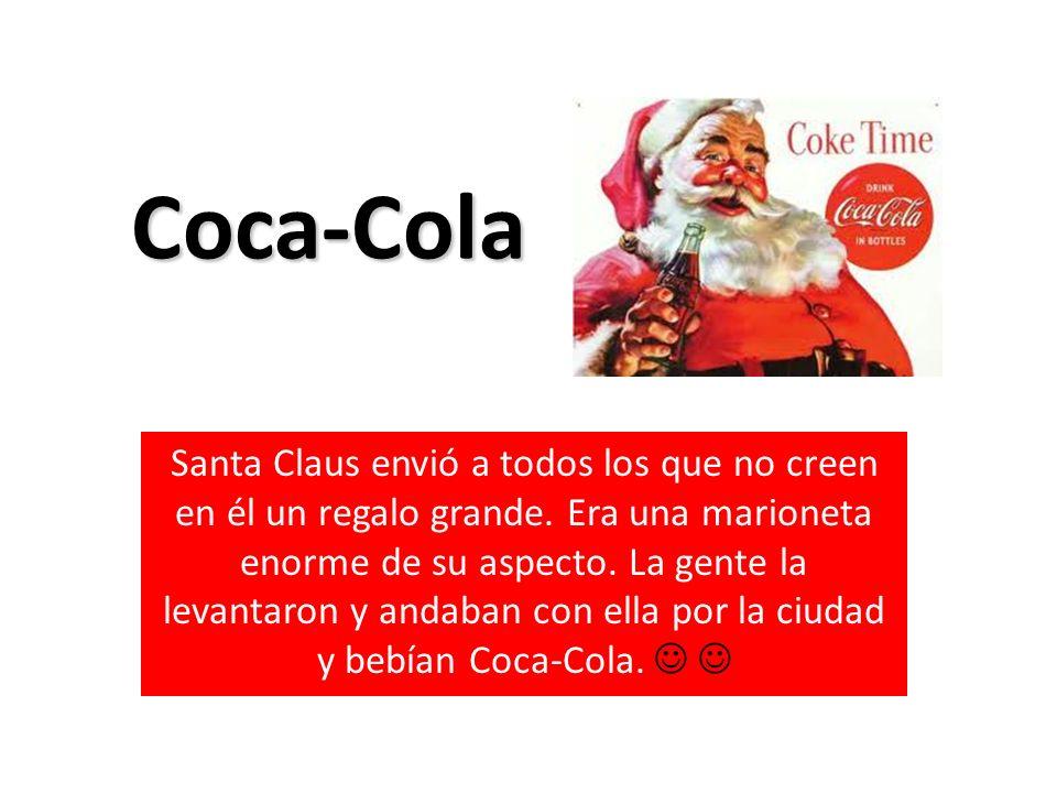 Coca-Cola Coca-Cola Santa Claus envió a todos los que no creen en él un regalo grande. Era una marioneta enorme de su aspecto. La gente la levantaron