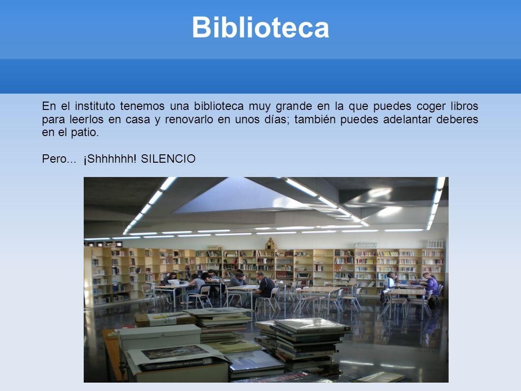 Biblioteca En el instituto tenemos una biblioteca muy grande en la que puedes coger libros para leerlos en casa y renovarlo en unos días; también pued