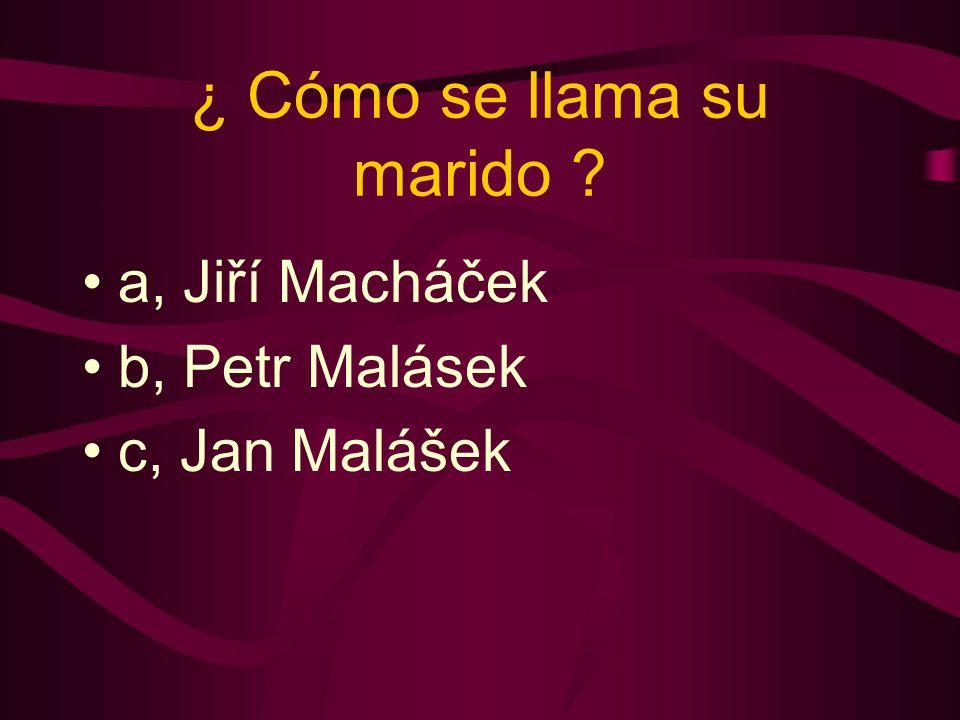 ¿ Cómo se llama su marido a, Jiří Macháček b, Petr Malásek c, Jan Malášek