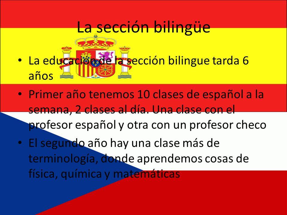 La sección bilingüe La educación de la sección bilingue tarda 6 años Primer año tenemos 10 clases de español a la semana, 2 clases al día. Una clase c