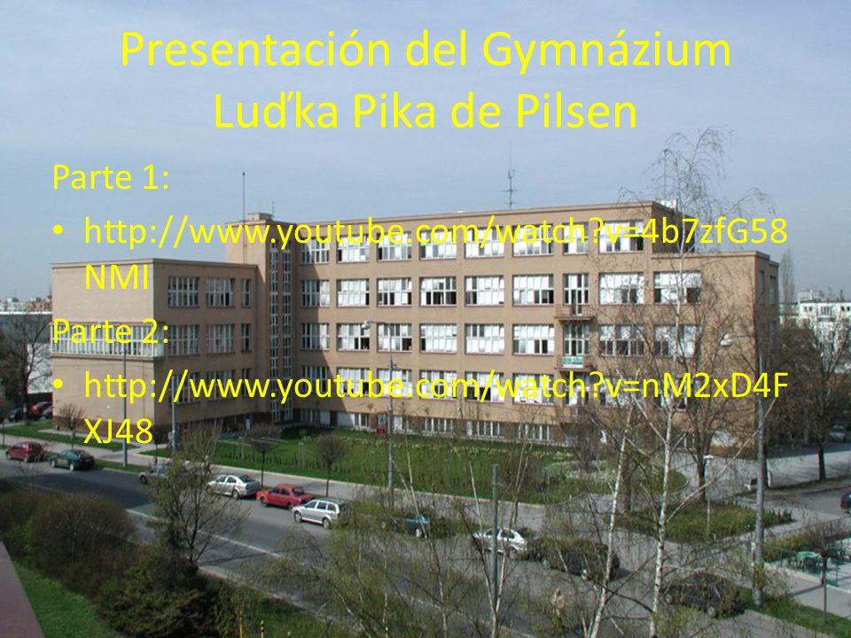 Presentación del Gymnázium Luďka Pika de Pilsen Parte 1: http://www.youtube.com/watch?v=4b7zfG58 NMI Parte 2: http://www.youtube.com/watch?v=nM2xD4F X