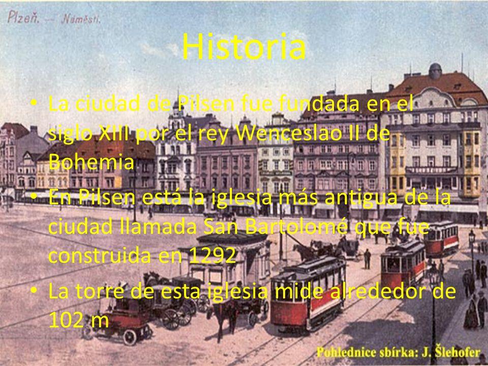 Historia La ciudad de Pilsen fue fundada en el siglo XIII por el rey Wenceslao II de Bohemia En Pilsen está la iglesia más antigua de la ciudad llamad