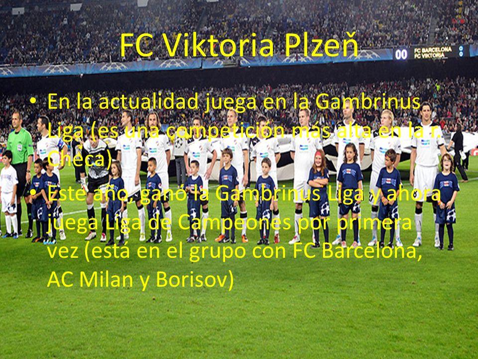 FC Viktoria Plzeň En la actualidad juega en la Gambrinus Liga (es una competición más alta en la r. Checa) Este año, ganó la Gambrinus Liga y ahora ju