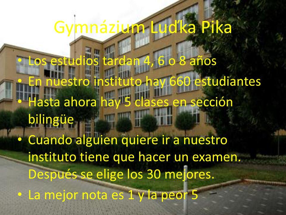 Gymnázium Luďka Pika Los estudios tardan 4, 6 o 8 años En nuestro instituto hay 660 estudiantes Hasta ahora hay 5 clases en sección bilingüe Cuando al