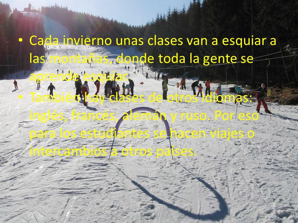 Cada invierno unas clases van a esquiar a las montañas, donde toda la gente se aprende esquiar. También hay clases de otros idiomas: inglés, francés,