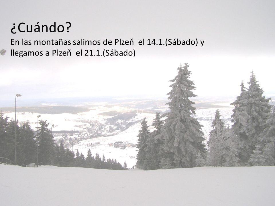 ¿Cuándo? En las montañas salimos de Plzeň el 14.1.(Sábado) y llegamos a Plzeň el 21.1.(Sábado)