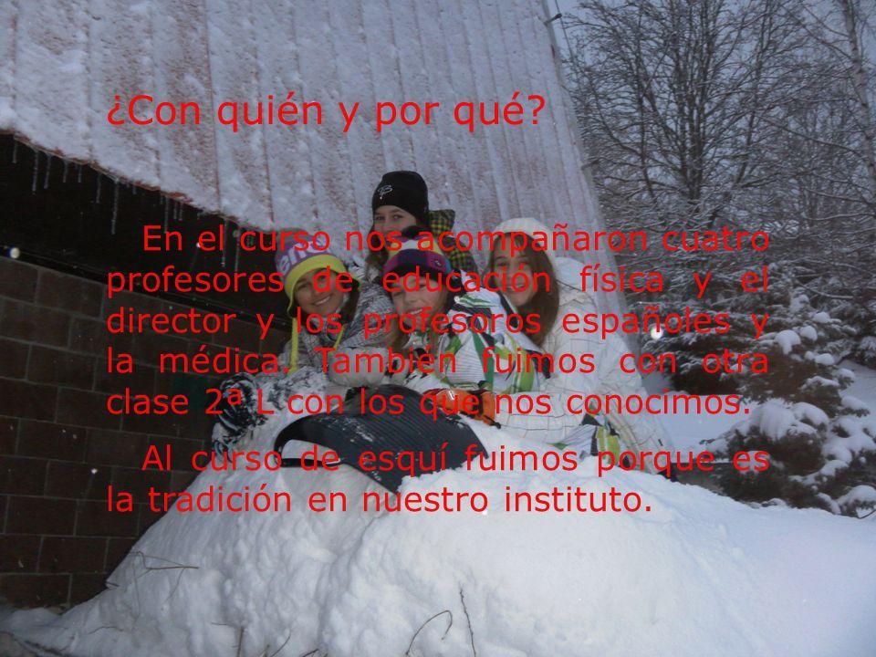 ¿Con quién y por qué? En el curso nos acompañaron cuatro profesores de educación física y el director y los profesoros españoles y la médica. También