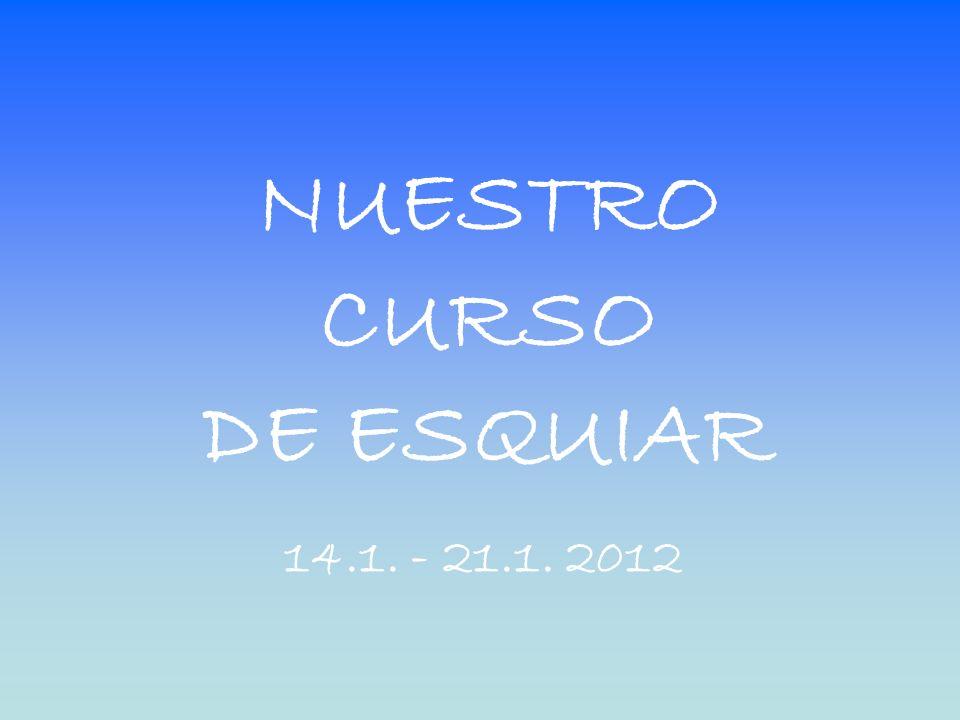 NUESTRO CURSO DE ESQUIAR 14.1. - 21.1. 2012