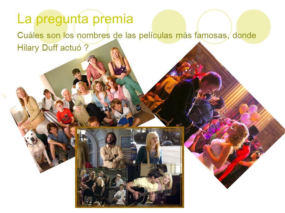 La pregunta premia Cuáles son los nombres de las películas más famosas, donde Hilary Duff actuó