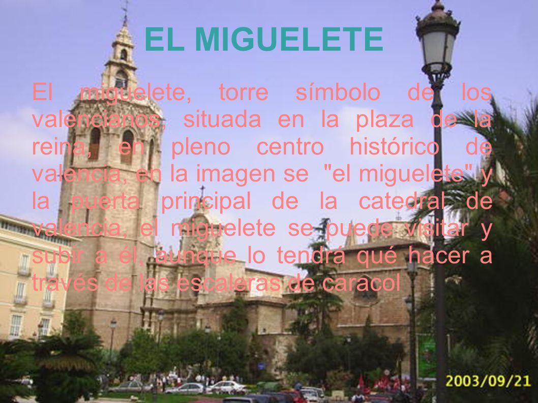 El miguelete, torre símbolo de los valencianos, situada en la plaza de la reina, en pleno centro histórico de valencia, en la imagen se el miguelete y la puerta principal de la catedral de valencia, el miguelete se puede visitar y subir a él, aunque lo tendrá qué hacer a través de las escaleras de caracol EL MIGUELETE