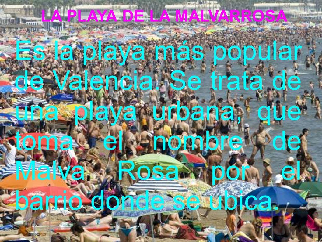 LA PLAYA DE LA MALVARROSA Es la playa más popular de Valencia.
