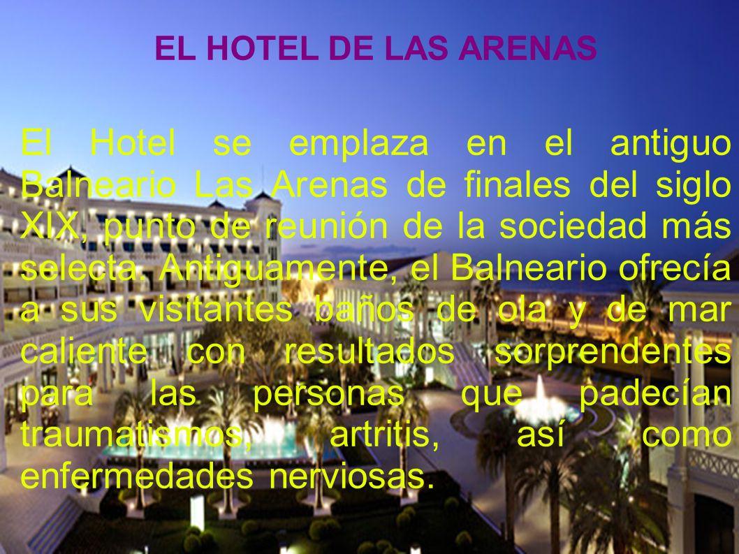 El Hotel se emplaza en el antiguo Balneario Las Arenas de finales del siglo XIX, punto de reunión de la sociedad más selecta.