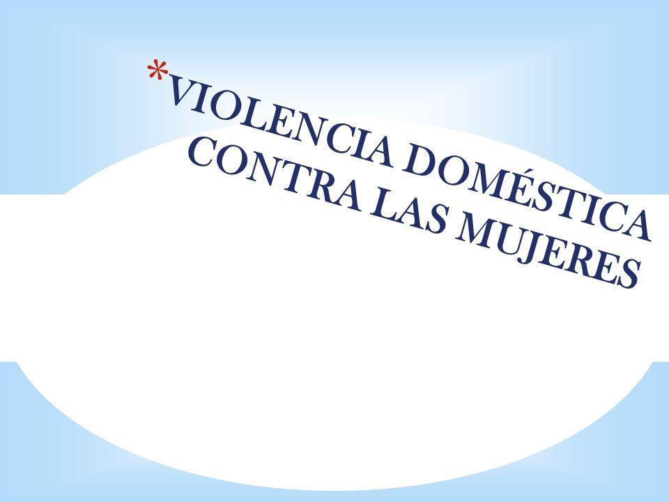 * VIOLENCIA DOMÉSTICA CONTRA LAS MUJERES