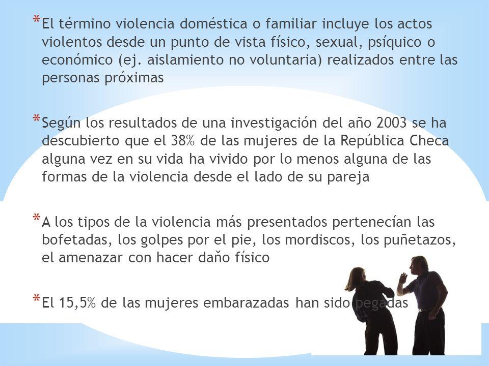* El término violencia doméstica o familiar incluye los actos violentos desde un punto de vista físico, sexual, psíquico o económico (ej. aislamiento