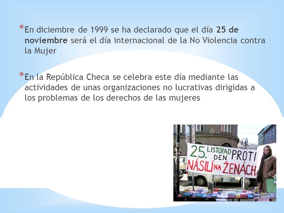 * En diciembre de 1999 se ha declarado que el día 25 de noviembre será el día internacional de la No Violencia contra la Mujer * En la República Checa