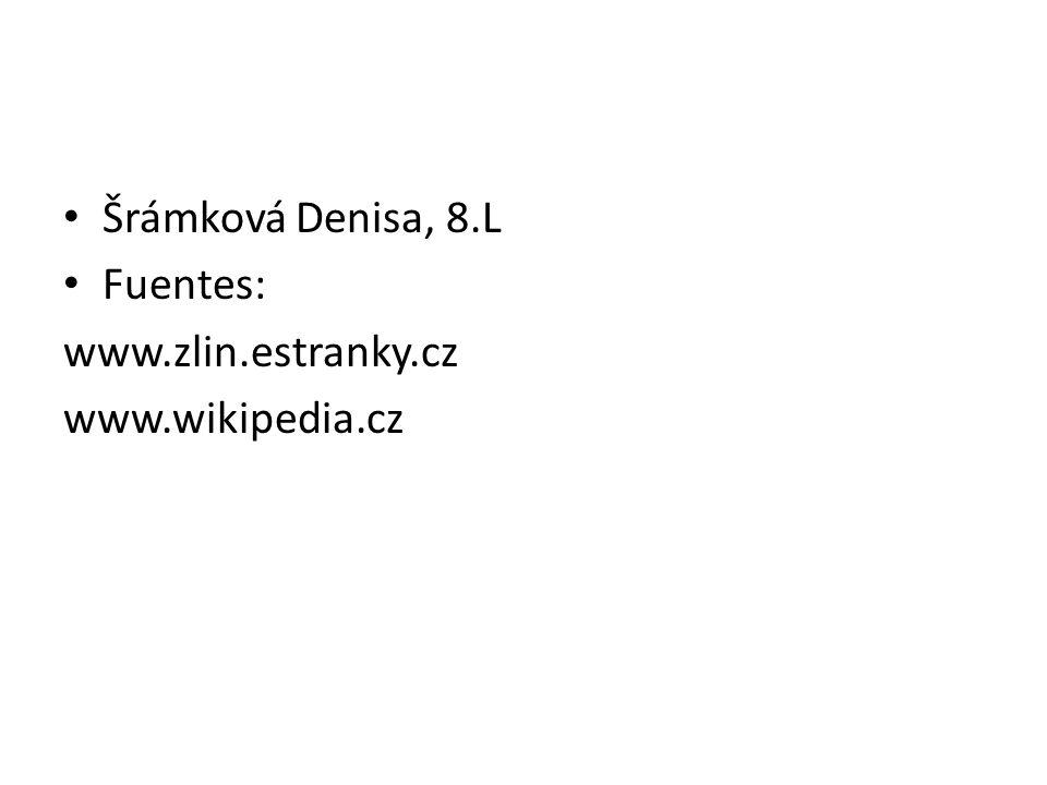 Šrámková Denisa, 8.L Fuentes: www.zlin.estranky.cz www.wikipedia.cz