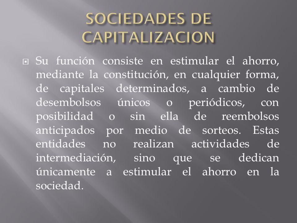 Su función consiste en estimular el ahorro, mediante la constitución, en cualquier forma, de capitales determinados, a cambio de desembolsos únicos o