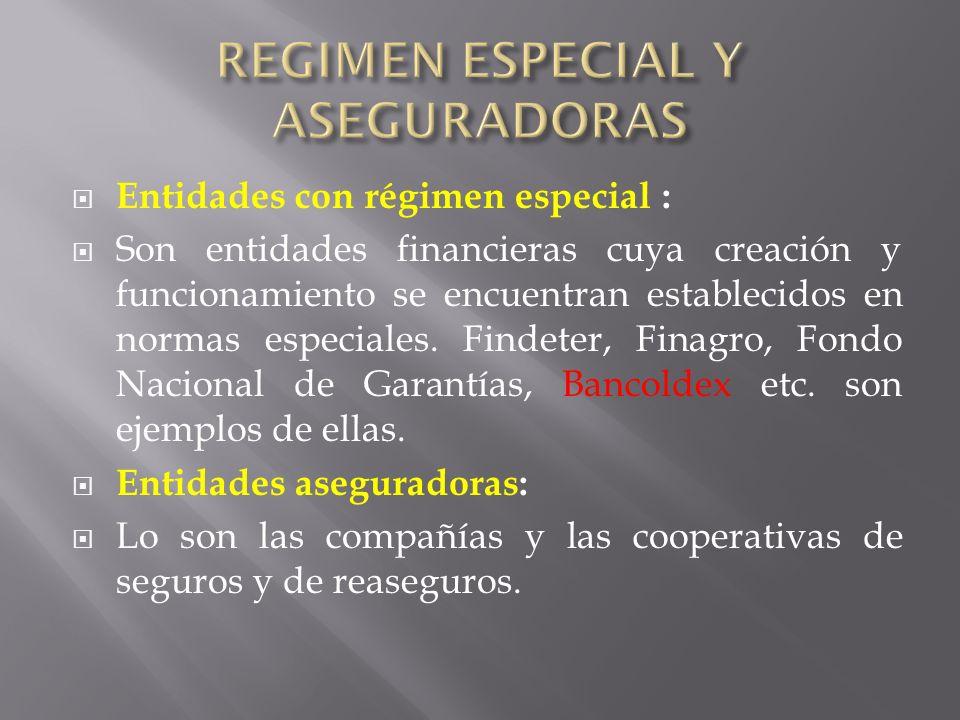 Entidades con régimen especial : Son entidades financieras cuya creación y funcionamiento se encuentran establecidos en normas especiales. Findeter, F