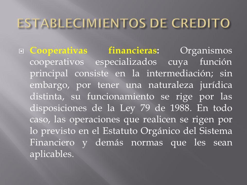 Cooperativas financieras: Organismos cooperativos especializados cuya función principal consiste en la intermediación; sin embargo, por tener una natu