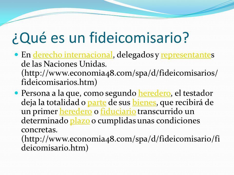 ¿Qué es un fideicomisario? En derecho internacional, delegados y representantes de las Naciones Unidas. (http://www.economia48.com/spa/d/fideicomisari