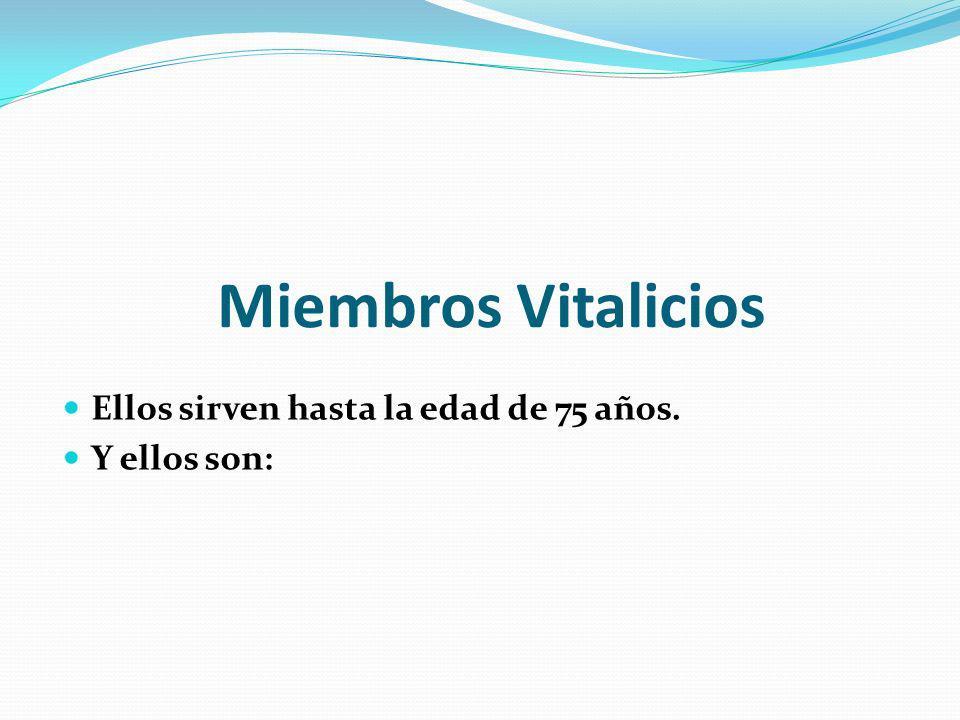 Miembros Vitalicios Ellos sirven hasta la edad de 75 años. Y ellos son: