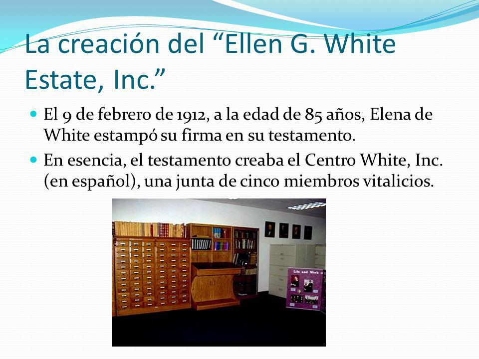 La creación del Ellen G. White Estate, Inc. El 9 de febrero de 1912, a la edad de 85 años, Elena de White estampó su firma en su testamento. En esenci