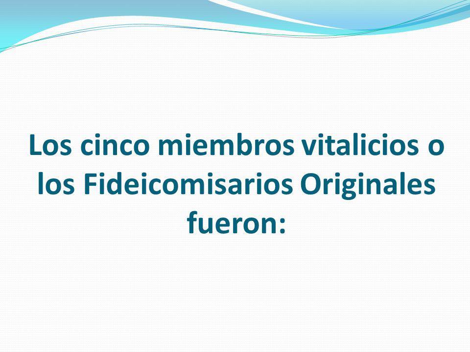 Los cinco miembros vitalicios o los Fideicomisarios Originales fueron: