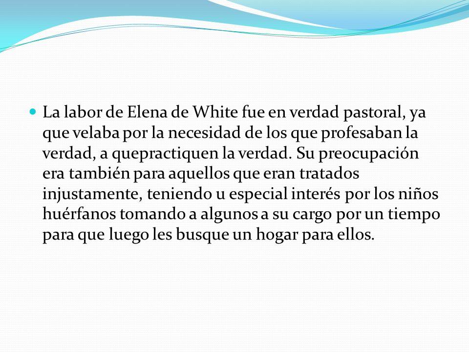 La labor de Elena de White fue en verdad pastoral, ya que velaba por la necesidad de los que profesaban la verdad, a quepractiquen la verdad. Su preoc