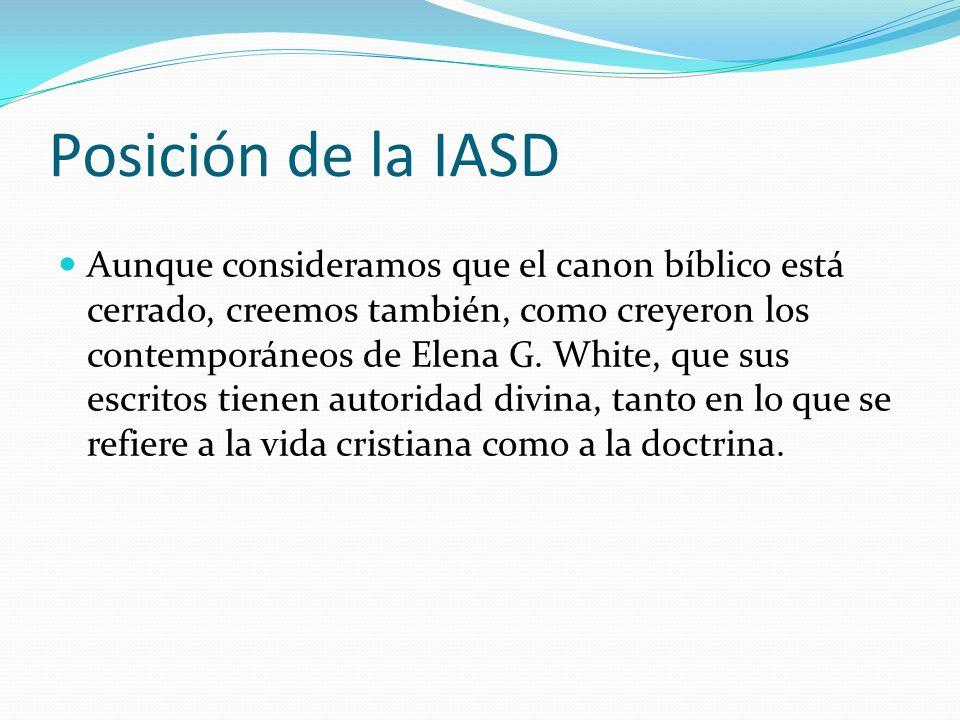 Posición de la IASD Aunque consideramos que el canon bíblico está cerrado, creemos también, como creyeron los contemporáneos de Elena G. White, que su