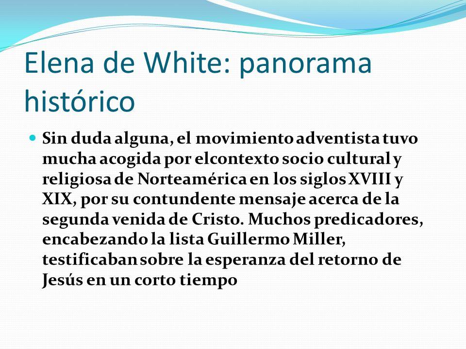 Elena de White: panorama histórico Sin duda alguna, el movimiento adventista tuvo mucha acogida por elcontexto socio cultural y religiosa de Norteamér